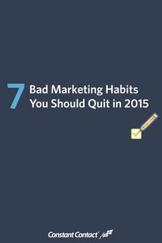 7 Bad Marketing Habits You Should Quit in 2015 - Helpful post from Constant Contact!