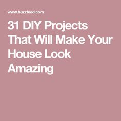 31 DIY Projects That Will Make Your House Look Amazing
