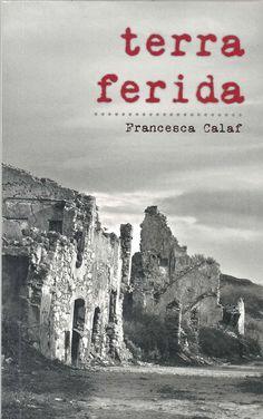 Calaf, Francesca. Terra ferida.[Reus] : Midgia Serveis Culturals, 2016