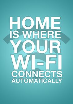 home is where your wi fi connects automatically 111 Home is...