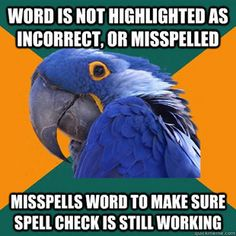 Paranoid Parrot. I definitely do this!