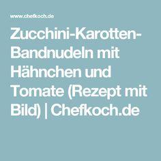 Zucchini-Karotten-Bandnudeln mit Hähnchen und Tomate (Rezept mit Bild) | Chefkoch.de