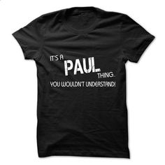 Its A PAUL Thing.You Wouldns Understand.Hot T-shirt! - #v neck tee #tshirt scarf. I WANT THIS => https://www.sunfrog.com/No-Category/Its-A-PAUL-ThingYou-Wouldns-UnderstandHot-T-shirt.html?68278