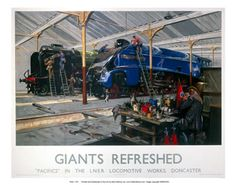 Giants Refreshed Pacifics in the LNER locomotive works Doncaster Train Posters, Railway Posters, British Travel, National Railway Museum, Train Art, Old Trains, Public Transport, Transport Posters, Steam Locomotive