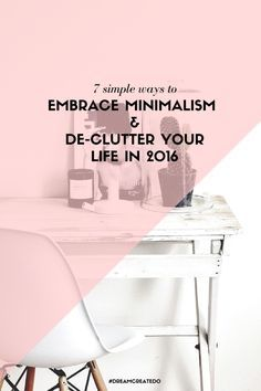 7 simple ways to embrace minimalism and de-clutter your life in 2016 — #DREAMCREATEDO