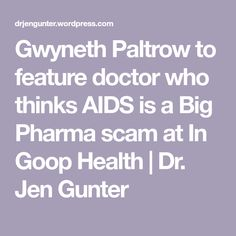 Gwyneth Paltrow to feature doctor who thinks AIDS is a Big Pharma scam at In Goop Health | Dr. Jen Gunter