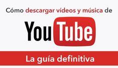 Cómo descargar vídeos y música de YouTube: todo lo que necesitas saber