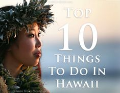 Top 10 Things to Do in Hawaii! http://www.prideofmaui.com/blog/maui/top-things-hawaii.html