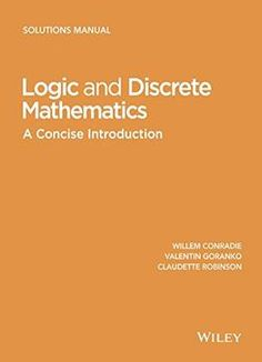 Logic And Discrete Mathematics: A Concise Introduction Solutions Manual