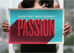talent isn't much without passion $20.00 http://www.okllama.com/product/passion-poster