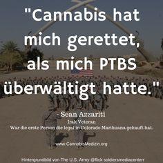 Ein Zitat von Sean Azzariti, einem Irak Veteran, der Cannabis nutzt um seine PTBS (posttraumatischen Belastungsstörung) zu behandeln.  Cannabis Hanf Hemp Weed Marihuana Marijuana Medizin PTBS