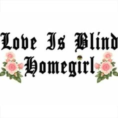 Love Is blind homegirl Chicano Love, Chicano Art, Cholo Art, Art Quotes, Love Quotes, Inspirational Quotes, Graffiti Quotes, Strong Quotes, Motivational