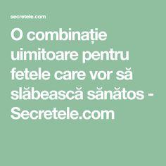O combinație uimitoare pentru fetele care vor să slăbească sănătos - Secretele.com