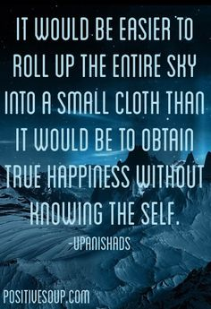 It would be easier to roll up the entire sky into a small cloth than it would be to obtain true happiness without knowing the self. Yoga Quotes, Words Quotes, Wise Words, Sayings, Om Namah Shivaya, Spiritual Wisdom, Spiritual Awakening, Buddhist Quotes, Healing Words