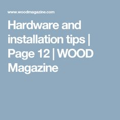 Hardware and installation tips | Page 12 | WOOD Magazine
