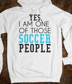 Yes, I am one of those Soccer People Hoodie Sweatshirt