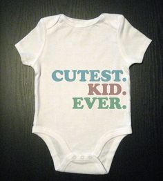 Cutest Kid Ever Baby Bodysuit