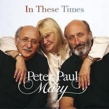 Peter Yarrow, Noel Paul Stookey and Mary Travers  whom I love.