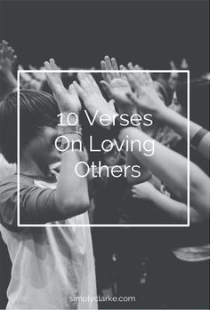 10 Verses on Loving Others #inspiration #verses