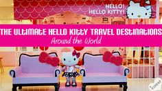 Hello Kitty Destinations around the world. Hopefully some day I will visit one that's actually half decent. (Sanrio Hello Kitty Town in Malaysia is BEYOND lame.)