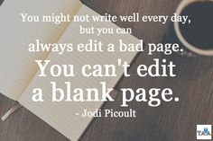 """""""You can't edit a blank page."""" -Jodi Picoult"""