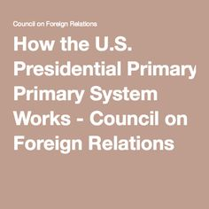 How the U.S. Presidential Primary System Works - Council on Foreign Relations