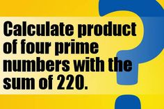 Calculate product of four prime numbers with the sum of 220.