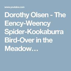 Dorothy Olsen - The Eency-Weency Spider-Kookaburra Bird-Over in the Meadow…