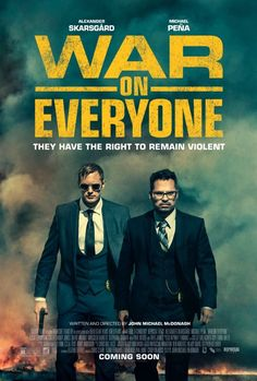 War on Everyone (2016) - Two corrupt cops set out to blackmail and frame every criminal unfortunate enough to cross their path. Events, however, are complicated by the arrival of someone who appears to be even more dangerous than they are.