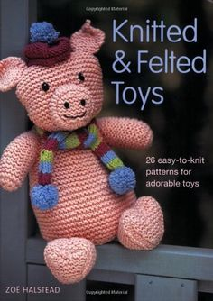Knitted and Felted Toys: 26 Easy-to-knit Patterns for Adorable Toys by Zoe Halstead, http://www.amazon.co.uk/dp/1847732836/ref=cm_sw_r_pi_dp_1Nvasb1N09PYB