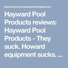 Hayward Pool Products reviews: Hayward Pool Products - They suck. Howard equipment sucks. Hayward Pool Products - Brutal Tech Support. Hayward 400NG heater leaking after 3.5 months. Hayward Pool Products - Hayward will not honor warranty. Aqua Connect