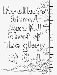You can print this and others from my blog: http://coloringpagesbymradron.blogspot.com/2013/10/romans-323-for-all-have-sinned-free.html