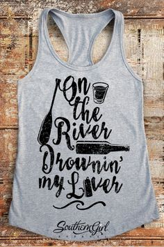 On the River Drownin' My Liver. Summer Tanks spring break ideas On the River Drownin' My Liver. Southern Girl Outfits, Country Outfits, Beach Tanks, Summer Tshirts, Shirts With Sayings, Spring Break, Spring Summer, Shirt Designs, Tee Shirts