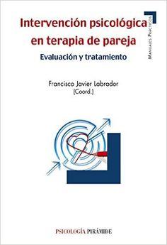 Intervención psicológica en terapia de pareja : evaluación y tratamiento / Francisco Javier Labrador (coord.)