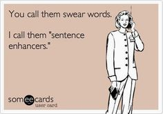 """This explains why I often have to remind my freshmen about their language used...they are very good at """"enhancing"""" their sentences."""