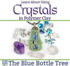 Learn about using crystals in polymer clay. Can you bake them in the clay? Will they melt? More at The Blue Bottle Tree.