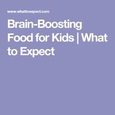 Brain-Boosting Food for Kids | What to Expect