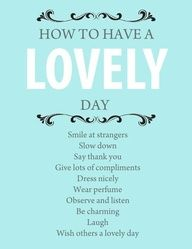 how to have a lovely day... #quotes #sayings #words