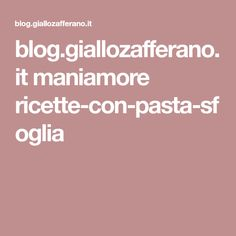 blog.giallozafferano.it maniamore ricette-con-pasta-sfoglia