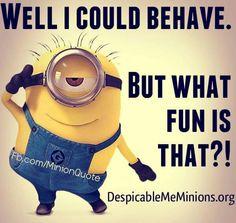 I could behave
