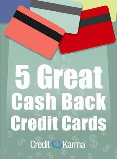 5 Great Cash Back Credit Cards: https://www.creditkarma.com/article/5-great-cash-back-credit-cards-129162