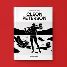 Cleon Peterson. Published 2015 by Draw Down Books. Design: Christopher Sleboda (MFA 2003); Kathleen Sleboda (BA 1999)