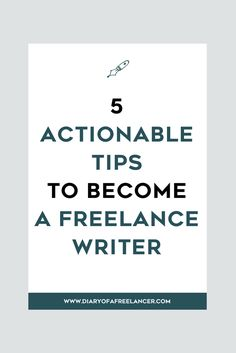 5 actionable tips to become a freelance writer