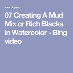 07 Creating A Mud Mix or Rich Blacks in Watercolor - Bing video