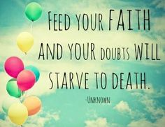 """Feed your faith"" quote via Carol's Country Sunshine on Facebook"