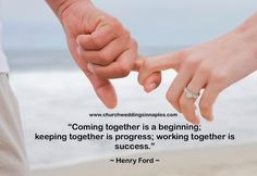 """""""Coming together is a beginning; keeping together is progress; working together is success."""" ~ Henry Ford"""
