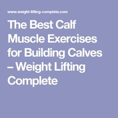 The Best Calf Muscle Exercises for Building Calves – Weight Lifting Complete
