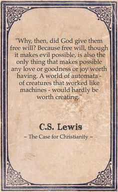 "* ""Why, then, did God give them free will?"" - C.S. Lewis thank you sweet HisOwn. Ly"