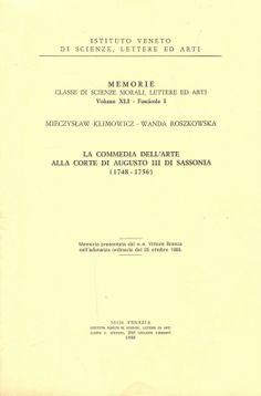 La Commedia dell'arte alla corte di Augusto III di Sassonia (1748-1756) / Mieczysław Klimowicz, Wanda Roszkowska - Venezia : Istituto Veneto di Scienze, Lettere ed Arti, 1988