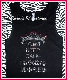 Hey, I found this really awesome Etsy listing at https://www.etsy.com/listing/183683721/i-cant-keep-calm-im-getting-married-tank